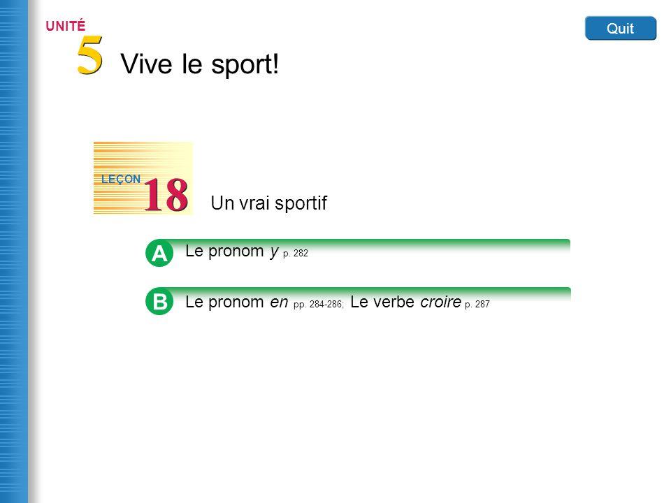 Vive le sport.5 5 UNITÉ Quit Un vrai sportif 18 LEÇON B Le pronom en pp.