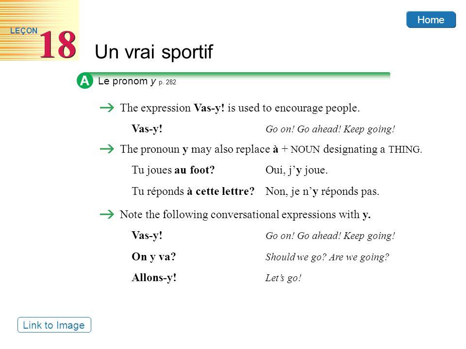 Home Un vrai sportif 18 LEÇON A Le pronom y p.282 The expression Vas-y.