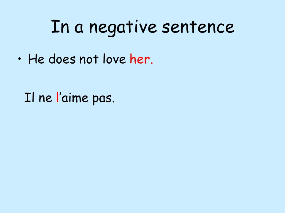 In a negative sentence He does not love her. Il ne laime pas.