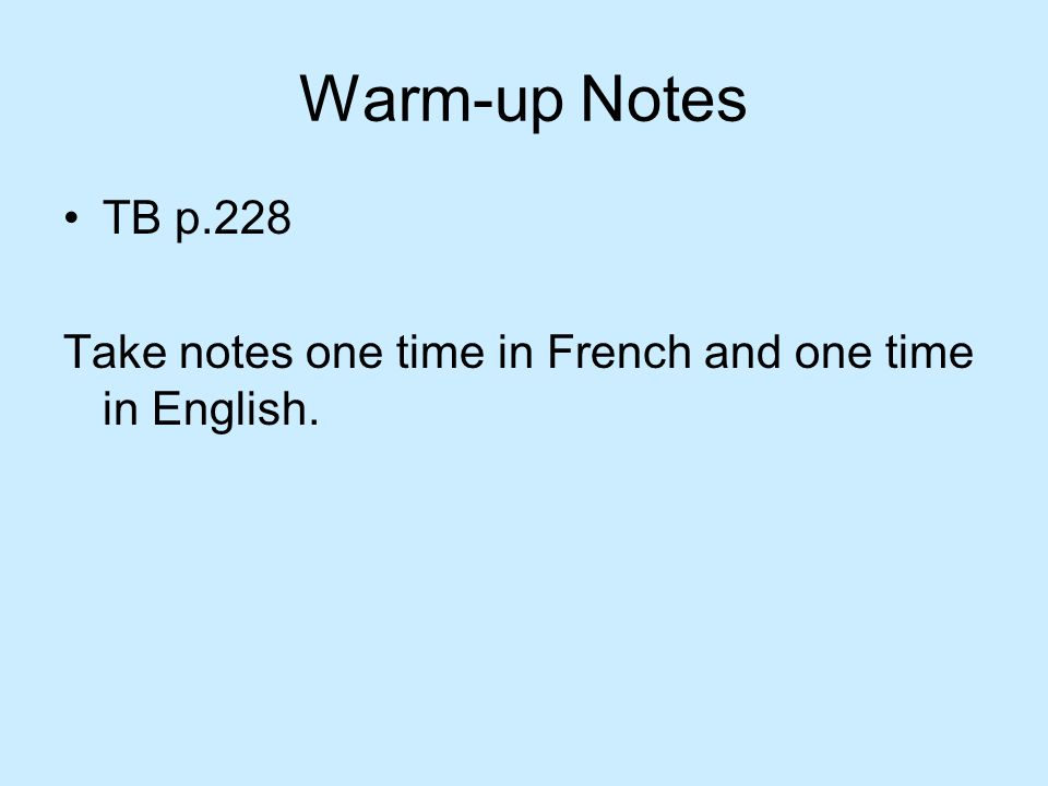 Warm-up Notes TB p.228 Take notes one time in French and one time in English.