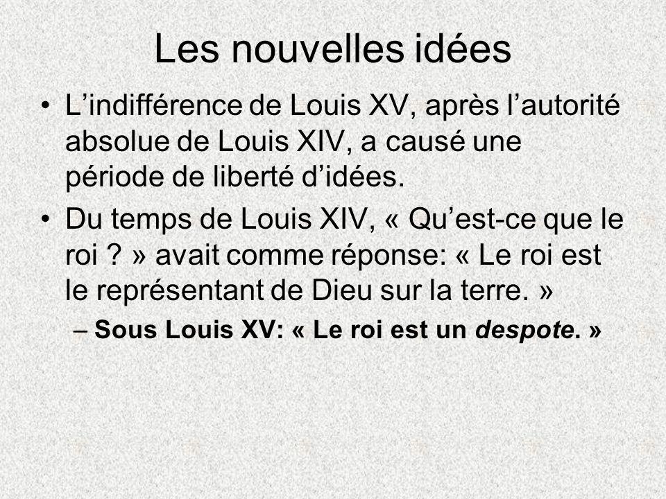 Les nouvelles idées Lindifférence de Louis XV, après lautorité absolue de Louis XIV, a causé une période de liberté didées. Du temps de Louis XIV, « Q