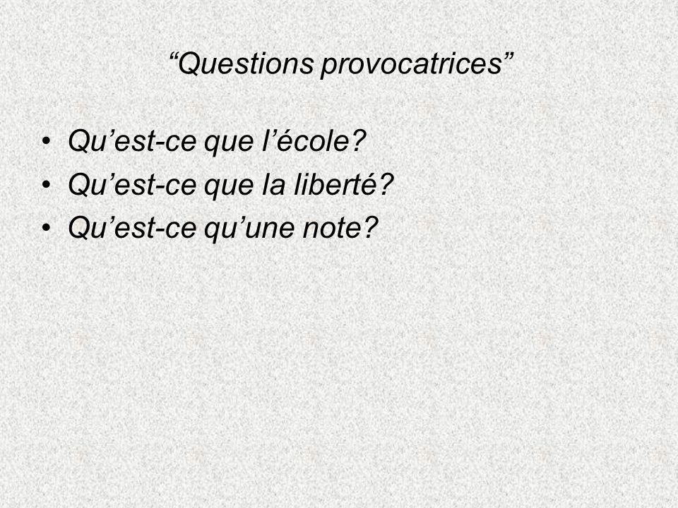 Questions provocatrices Quest-ce que lécole? Quest-ce que la liberté? Quest-ce quune note?