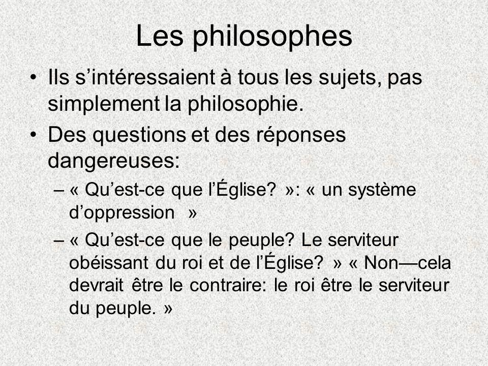 Les philosophes Ils sintéressaient à tous les sujets, pas simplement la philosophie. Des questions et des réponses dangereuses: –« Quest-ce que lÉglis