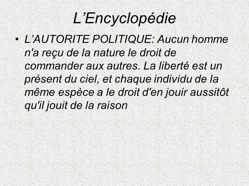 LEncyclopédie LAUTORITE POLITIQUE: Aucun homme n'a reçu de la nature le droit de commander aux autres. La liberté est un présent du ciel, et chaque in