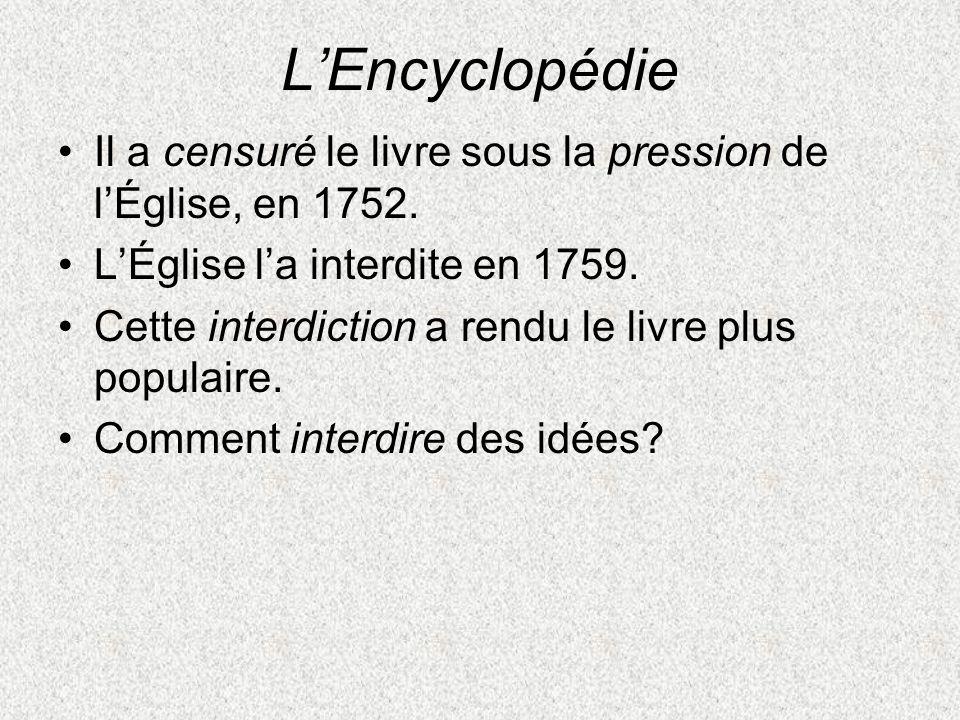 LEncyclopédie Il a censuré le livre sous la pression de lÉglise, en 1752. LÉglise la interdite en 1759. Cette interdiction a rendu le livre plus popul