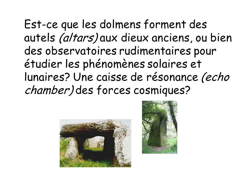 Est-ce que les dolmens forment des autels (altars) aux dieux anciens, ou bien des observatoires rudimentaires pour étudier les phénomènes solaires et