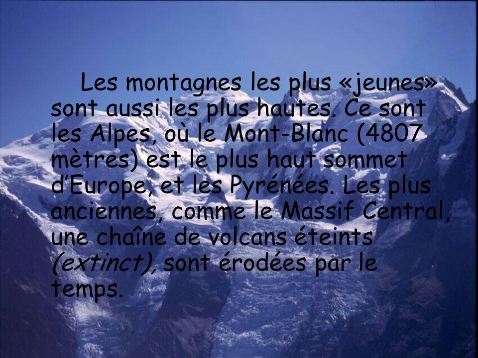 Les montagnes les plus «jeunes» sont aussi les plus hautes. Ce sont les Alpes, où le Mont-Blanc (4807 mètres) est le plus haut sommet dEurope, et les