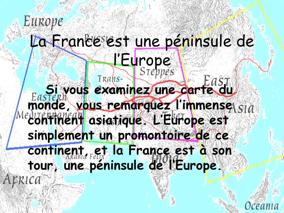 La France est une péninsule de lEurope Si vous examinez une carte du monde, vous remarquez limmense continent asiatique. LEurope est simplement un pro
