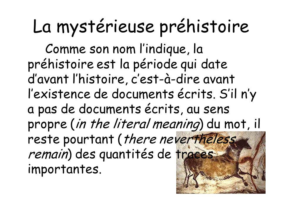 La mystérieuse préhistoire Comme son nom lindique, la préhistoire est la période qui date davant lhistoire, cest-à-dire avant lexistence de documents