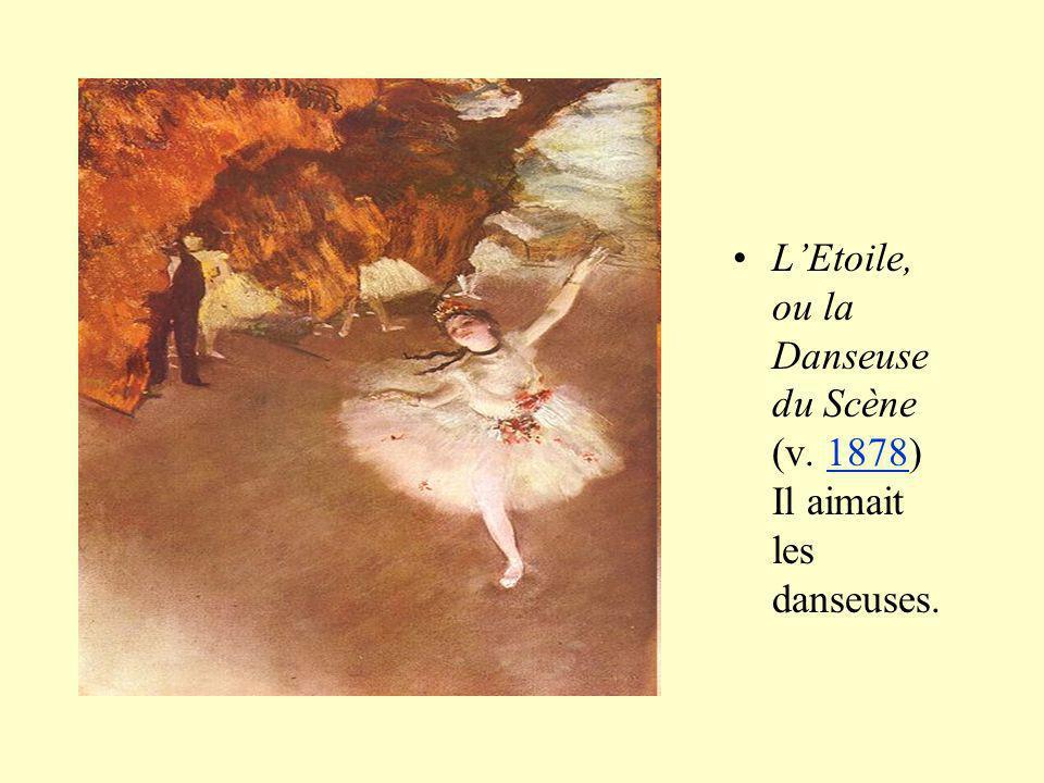 LEtoile, ou la Danseuse du Scène (v. 1878) Il aimait les danseuses.1878