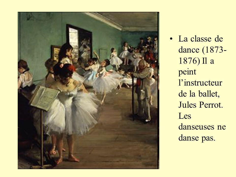 La classe de dance (1873- 1876) Il a peint linstructeur de la ballet, Jules Perrot. Les danseuses ne danse pas.