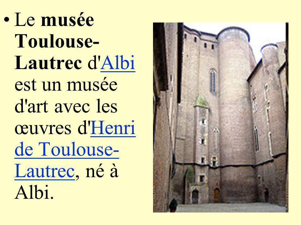 Le musée Toulouse- Lautrec d'Albi est un musée d'art avec les œuvres d'Henri de Toulouse- Lautrec, né à Albi.AlbiHenri de Toulouse- Lautrec