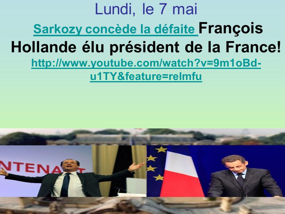 Lundi, le 7 mai Sarkozy concède la défaite François Hollande élu président de la France.
