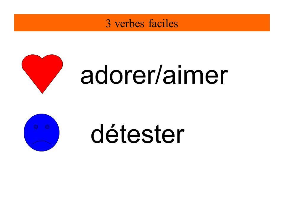 3 verbes faciles adorer/aimer détester