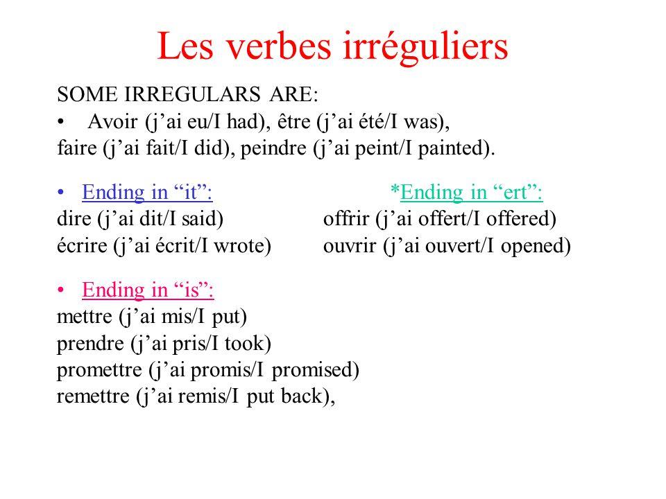 Les verbes irréguliers SOME IRREGULARS ARE: Avoir (jai eu/I had), être (jai été/I was), faire (jai fait/I did), peindre (jai peint/I painted). Ending