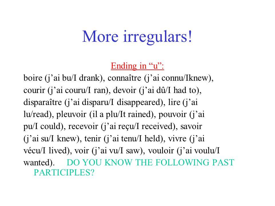 More irregulars! Ending in u: boire (jai bu/I drank), connaître (jai connu/Iknew), courir (jai couru/I ran), devoir (jai dû/I had to), disparaître (ja
