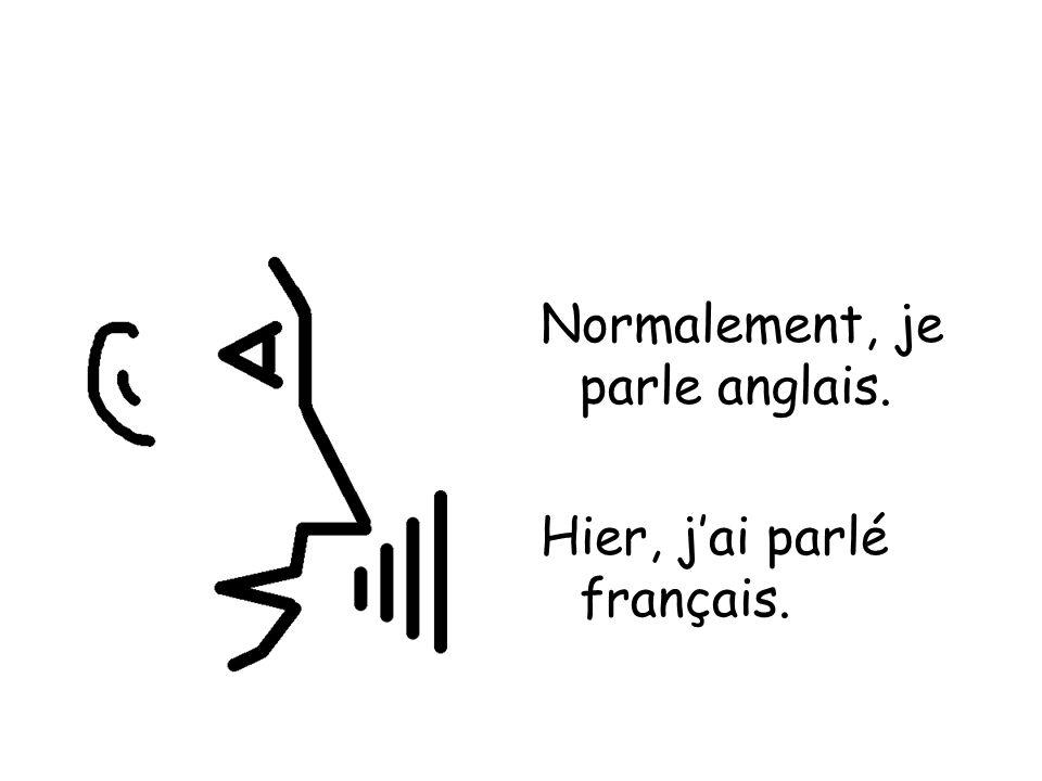 Normalement, je parle anglais. Hier, jai parlé français.