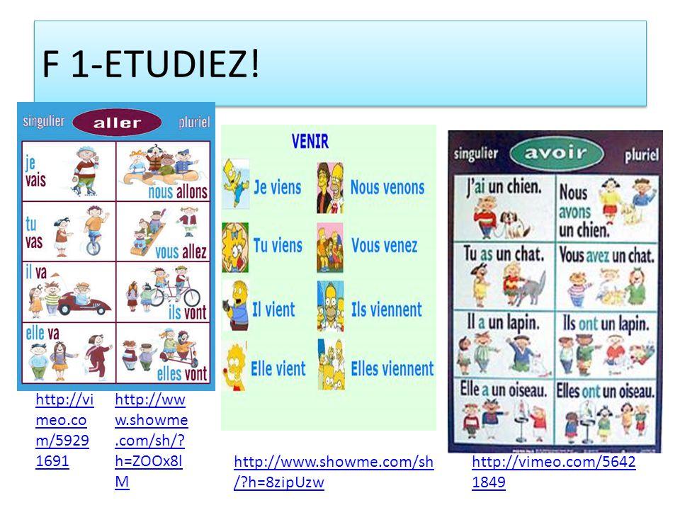 F 1-ETUDIEZ! http://vi meo.co m/5929 1691 http://vimeo.com/5642 1849 http://www.showme.com/sh /?h=8zipUzw http://ww w.showme.com/sh/? h=ZOOx8l M