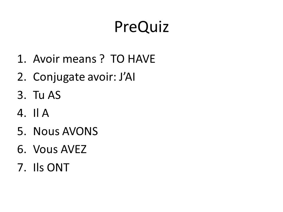 PreQuiz 1.Avoir means .