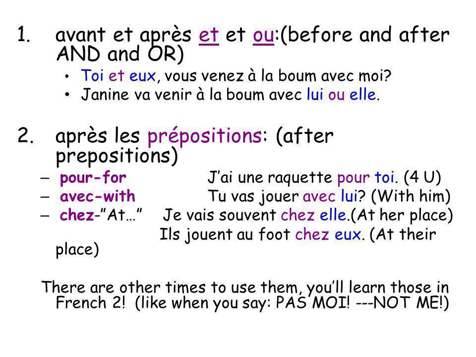 1.avant et après et et ou:(before and after AND and OR) Toi et eux, vous venez à la boum avec moi.