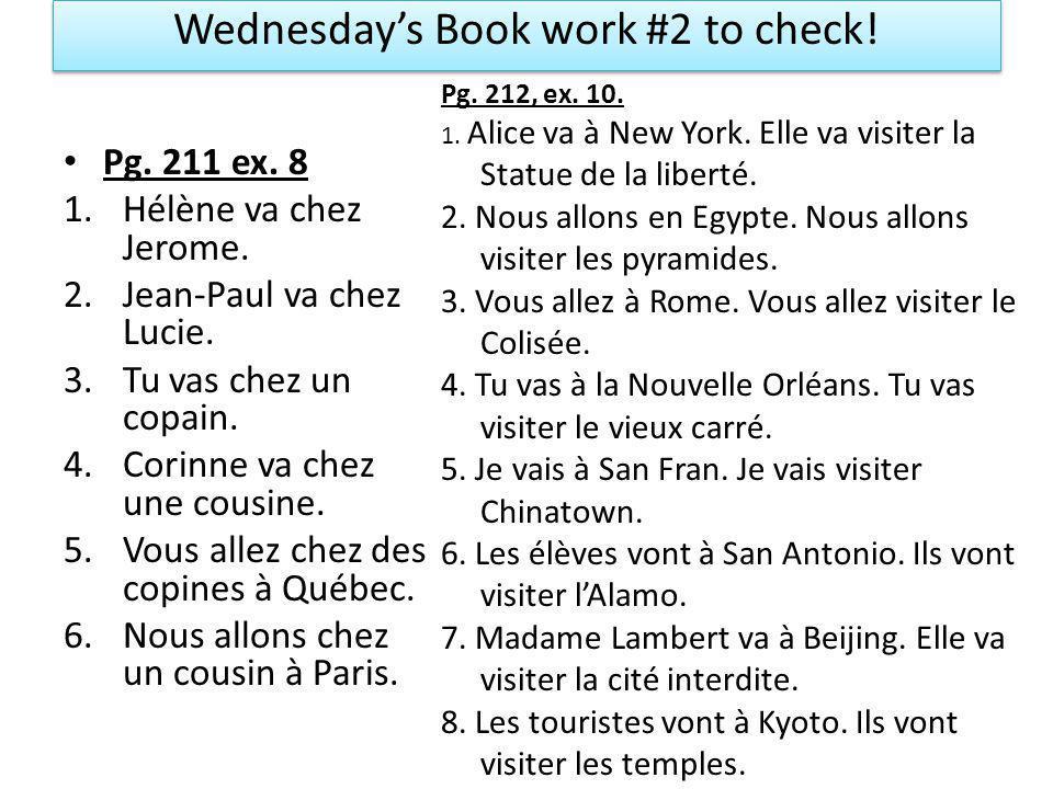 Wednesdays Book work #2 to check. Pg. 211 ex. 8 1.Hélène va chez Jerome.