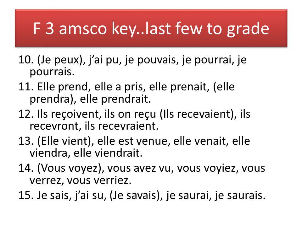 F 3 amsco key..last few to grade 10. (Je peux), jai pu, je pouvais, je pourrai, je pourrais. 11. Elle prend, elle a pris, elle prenait, (elle prendra)