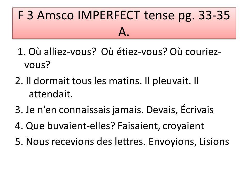 F 3 Amsco IMPERFECT tense pg. 33-35 A. 1. Où alliez-vous.