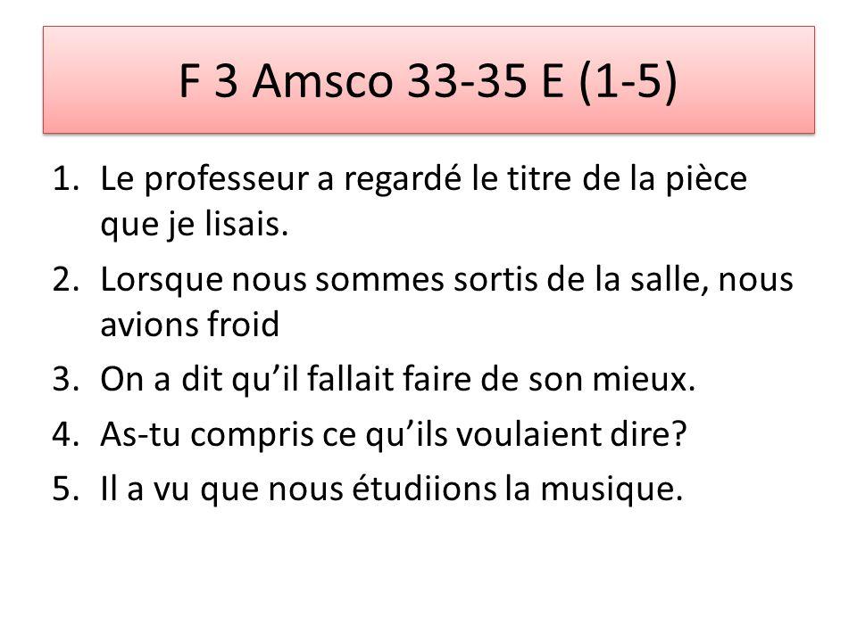 F 3 Amsco 33-35 E (1-5) 1.Le professeur a regardé le titre de la pièce que je lisais.
