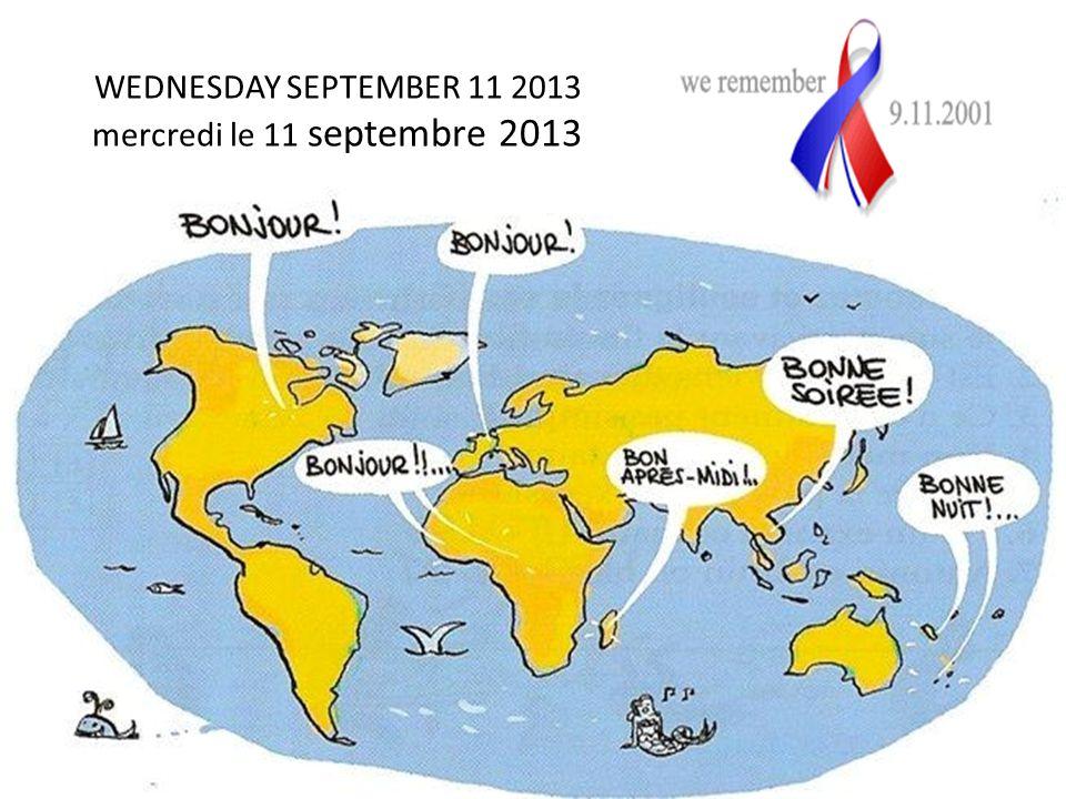 WEDNESDAY SEPTEMBER 11 2013 mercredi le 11 septembre 2013