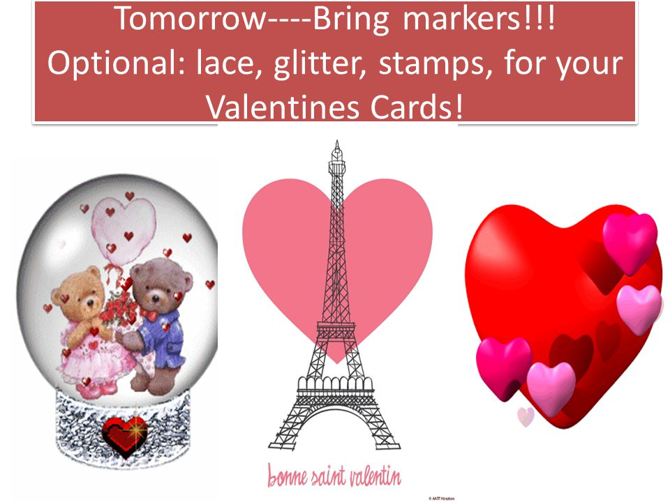 Tomorrow----Bring markers!!! Optional: lace, glitter, stamps, for your Valentines Cards!
