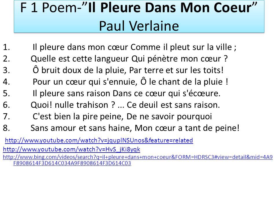 F 1 Poem-Il Pleure Dans Mon Coeur Paul Verlaine 1. Il pleure dans mon cœur Comme il pleut sur la ville ; 2.Quelle est cette langueur Qui pénètre mon c