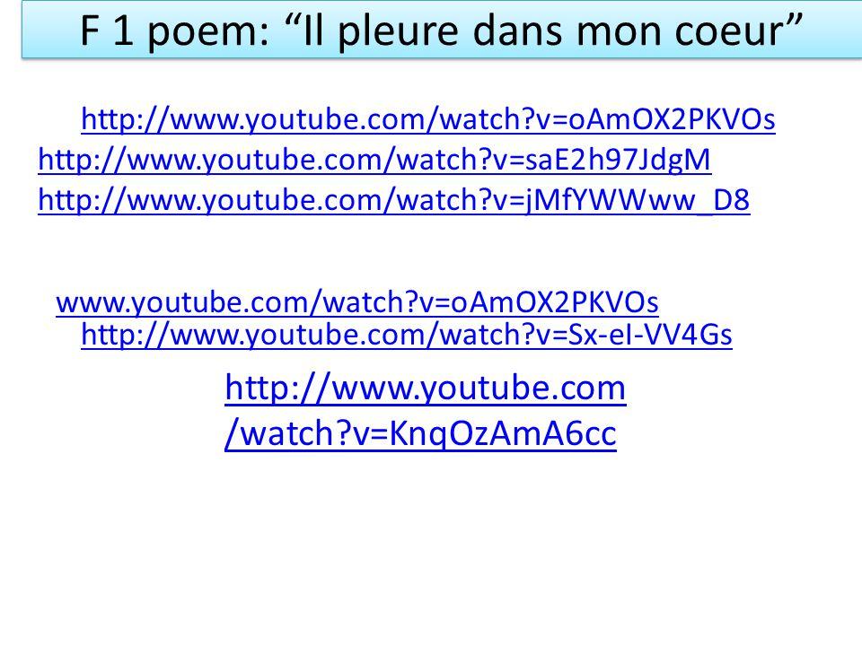 F 1 poem: Il pleure dans mon coeur www.youtube.com/watch?v=oAmOX2PKVOs http://www.youtube.com/watch?v=Sx-eI-VV4Gs http://www.youtube.com/watch?v=saE2h