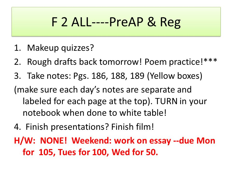 F 2 ALL----PreAP & Reg 1.Makeup quizzes? 2.Rough drafts back tomorrow! Poem practice!*** 3.Take notes: Pgs. 186, 188, 189 (Yellow boxes) (make sure ea