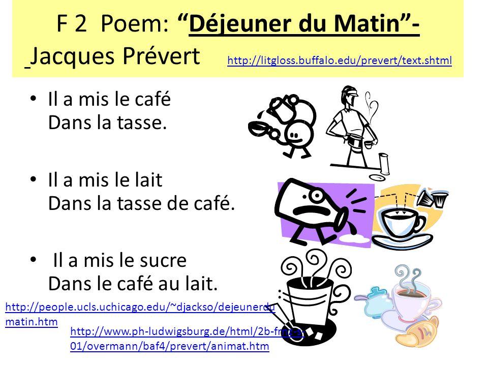 F 2 Poem: Déjeuner du Matin- Jacques Prévert http://litgloss.buffalo.edu/prevert/text.shtml http://litgloss.buffalo.edu/prevert/text.shtml Il a mis le