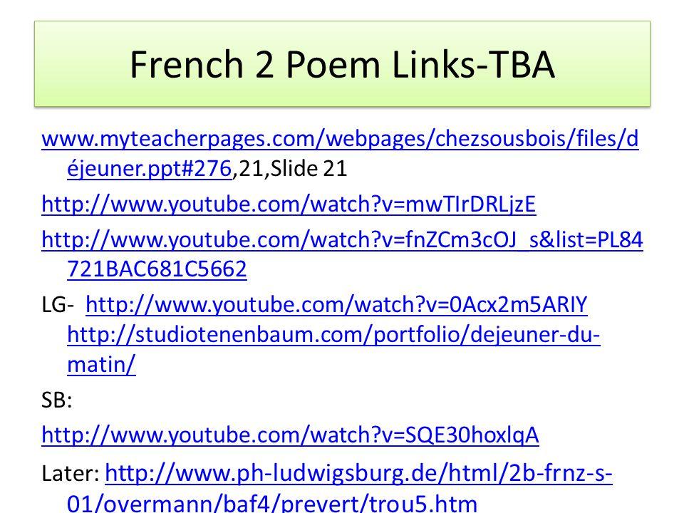 French 2 Poem Links-TBA www.myteacherpages.com/webpages/chezsousbois/files/d éjeuner.ppt#276www.myteacherpages.com/webpages/chezsousbois/files/d éjeun
