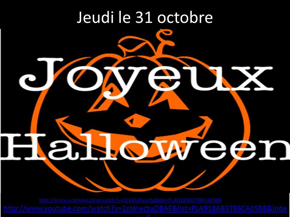 Jeudi le 31 octobre http://www.youtube.com/watch v=2pWwctuOBAE&list=PLA918AB3786CA05BB&inde x=5 http://www.youtube.com/watch v=2pWwctuOBAE&list=PLA918AB3786CA05BB&inde x=5 http://www.youtube.com/watch v=0CKMaRwicSg&list=PLA918AB3786CA05BB
