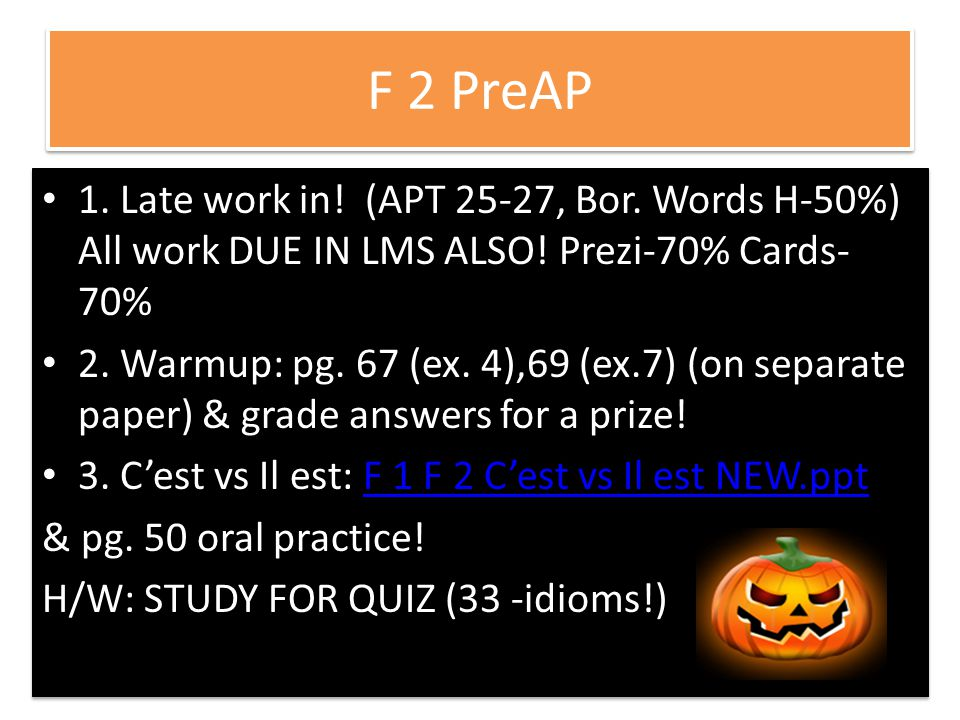F 2 PreAP 1.Late work in. (APT 25-27, Bor. Words H-50%) All work DUE IN LMS ALSO.