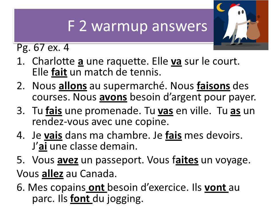 F 2 warmup answers Pg. 67 ex. 4 1.Charlotte a une raquette.