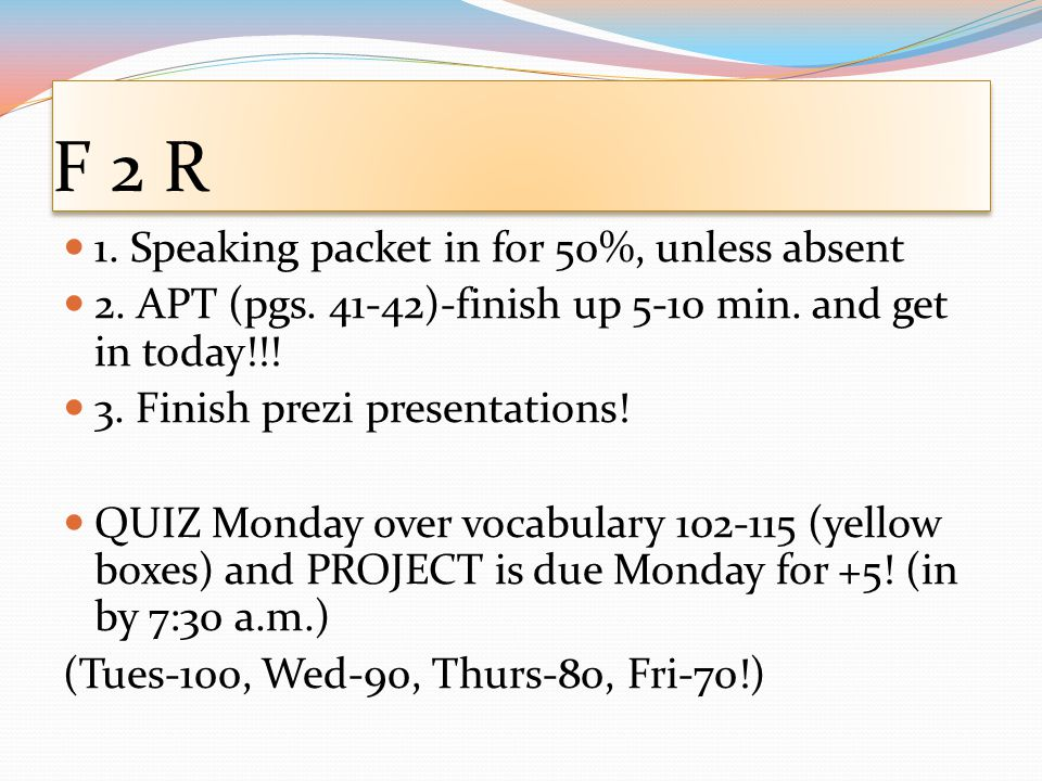 F 2 PreAP 1. Bor wrds I due for 50%, speaking packet-50% 2.