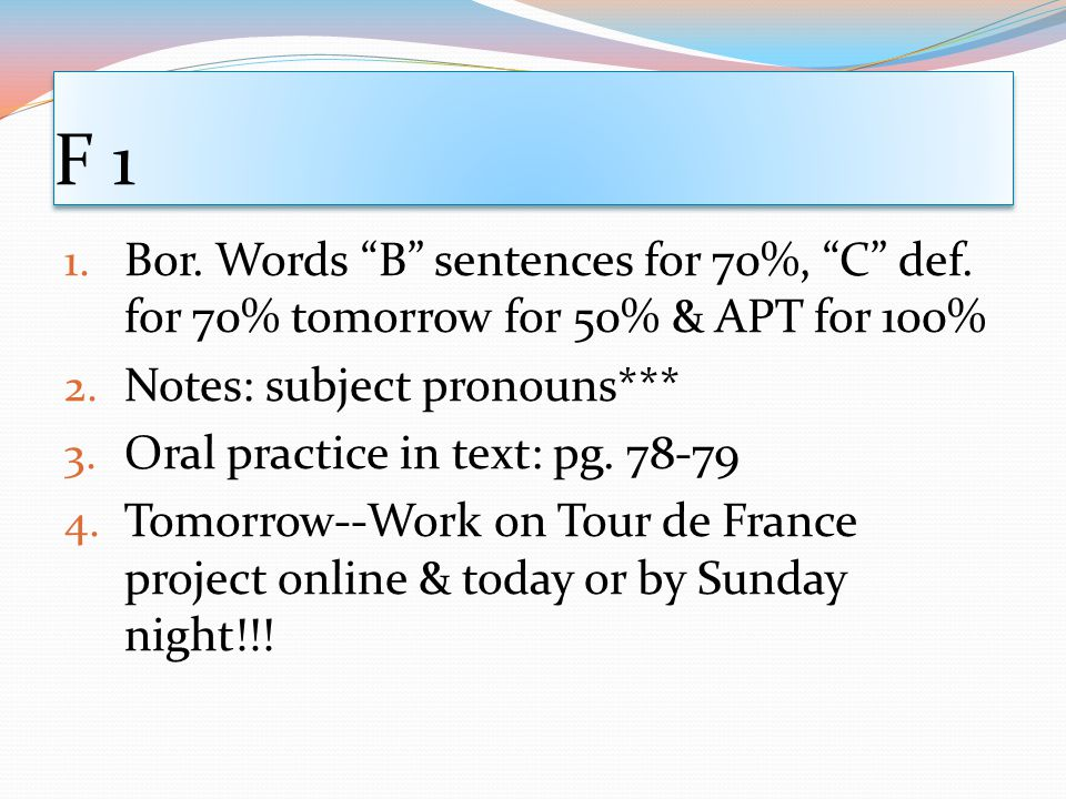 F 1 1.Bor. Words B sentences for 70%, C def. for 70% tomorrow for 50% & APT for 100% 2.