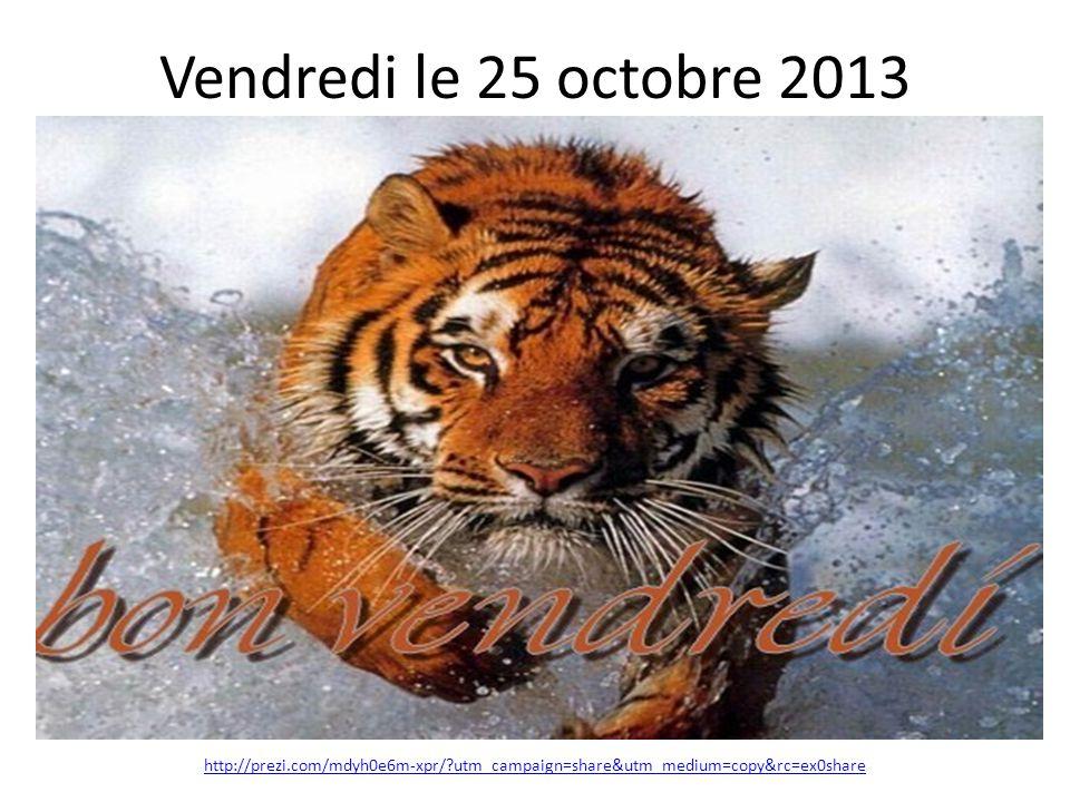 Vendredi le 25 octobre 2013 http://prezi.com/mdyh0e6m-xpr/?utm_campaign=share&utm_medium=copy&rc=ex0share
