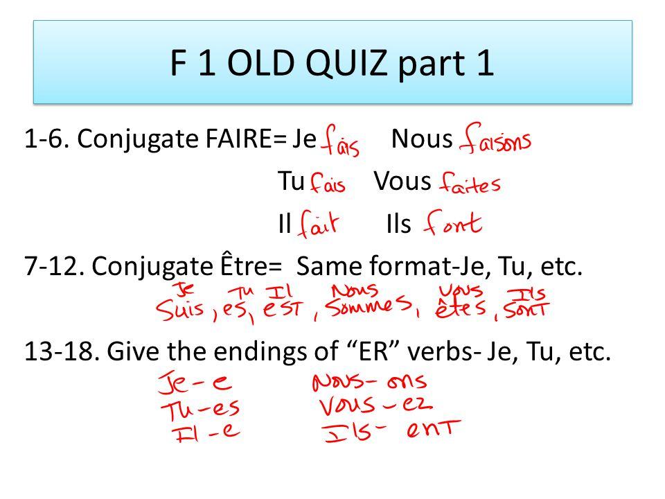 F 1 makeup quiz 1-6. Conjugate FAIRE. Je, Tu, Il, Nous, Vous, Ils 7-12.