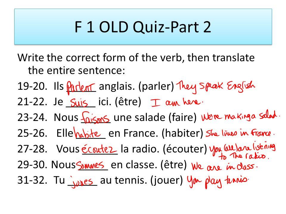 F 1 OLD QUIZ part 1 1-6. Conjugate FAIRE= Je Nous Tu Vous Il Ils 7-12.