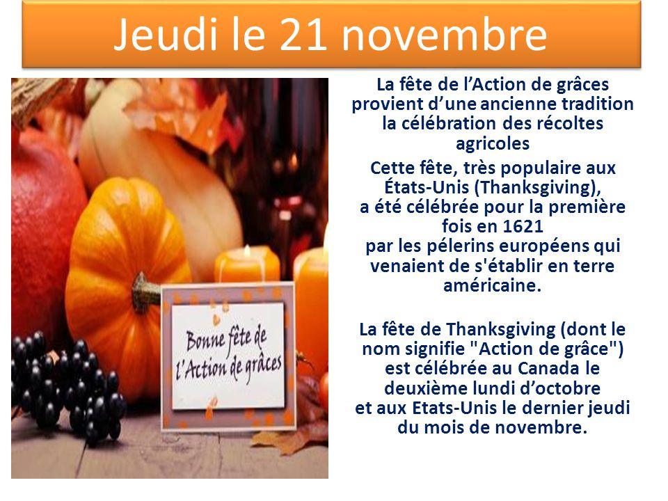La fête de lAction de grâces provient dune ancienne tradition la célébration des récoltes agricoles Cette fête, très populaire aux États-Unis (Thanksgiving), a été célébrée pour la première fois en 1621 par les pélerins européens qui venaient de s établir en terre américaine.