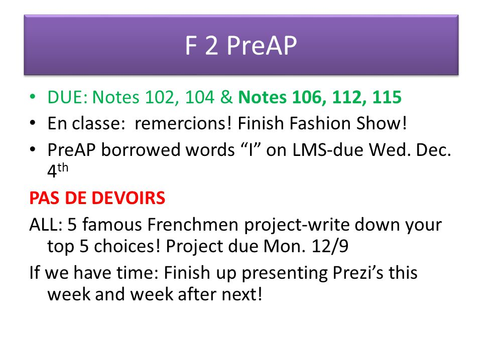 F 2 PreAP DUE: Notes 102, 104 & Notes 106, 112, 115 En classe: remercions! Finish Fashion Show! PreAP borrowed words I on LMS-due Wed. Dec. 4 th PAS D