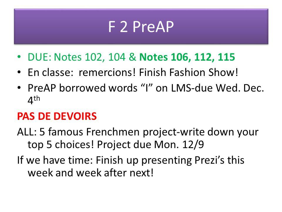 F 2 R 1.DUE: Notes 102, 104 & Notes 106, 112, 115 2.Je suis reconnaissant(e) pour…… 3.Over 5 Famous Frenchmen project & pick your peeps.