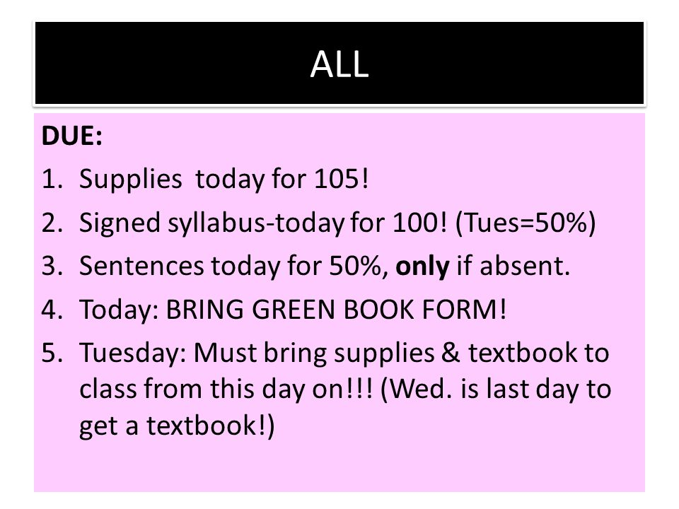 ALL DUE: 1.Supplies today for 105.2.Signed syllabus-today for 100.