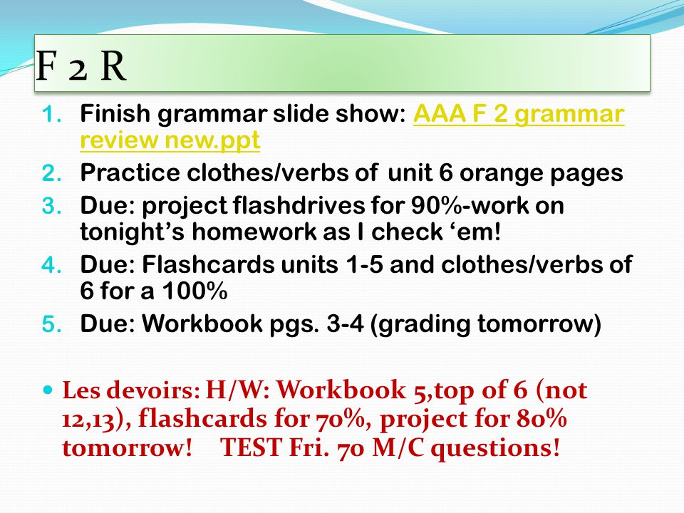 F 2 R 1. Finish grammar slide show: AAA F 2 grammar review new.pptAAA F 2 grammar review new.ppt 2.