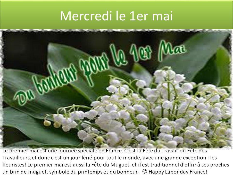 Mercredi le 1er mai Le premier mai est une journée spéciale en France.