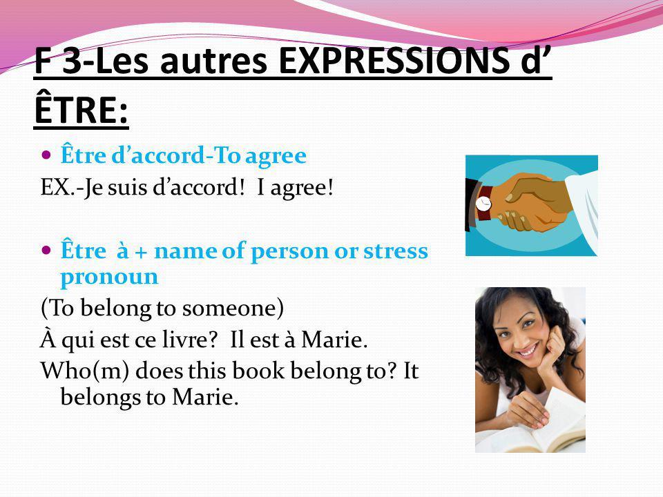 F 3-Les autres EXPRESSIONS d ÊTRE: Être daccord-To agree EX.-Je suis daccord.